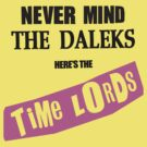NEVER MIND THE DALEKS here&#x27;s the Time Lords by ideedido