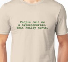 People call me a hypochondriac. That really hurts. Unisex T-Shirt