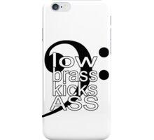 Low Brass Kicks Ass iPhone Case/Skin