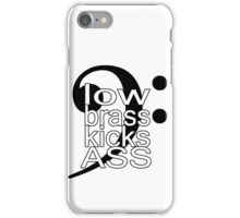 Low Brass Kicks Ass iPhone Case/Skin