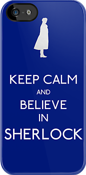 Keep Calm/Believe In Sherlock by Alyssa Oliver