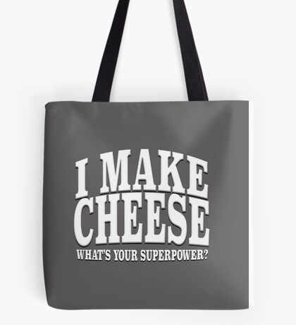 I MAKE CHEESE WHAT'S YOUR SUPERPOWER? Tote Bag