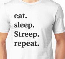 Eat. Sleep. Streep. Repeat. Unisex T-Shirt