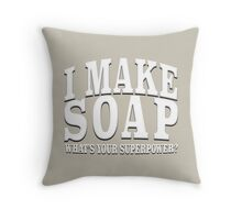 I MAKE SOAP WHAT'S YOUR SUPERPOWER? Throw Pillow