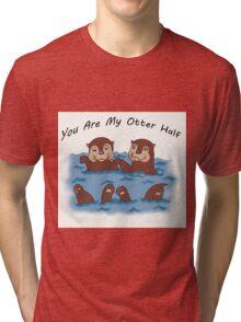 You Are My Otter Half! Tri-blend T-Shirt