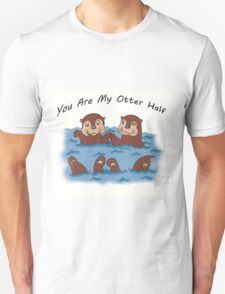 You Are My Otter Half! Unisex T-Shirt