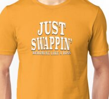 JUST SWAPPIN' REHOMING LIKE A BOSS Unisex T-Shirt
