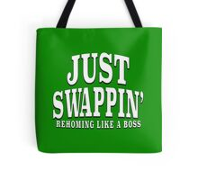 JUST SWAPPIN' REHOMING LIKE A BOSS Tote Bag