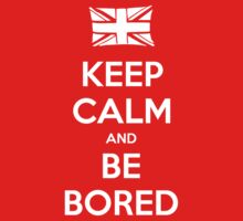 Keep Calm and Be Bored - Tee by Golubaja