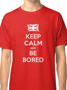 Keep Calm and Be Bored - Tee Classic T-Shirt