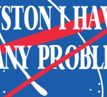 Houston, I Have So Many Problems Sticker