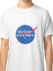 Houston, I Have So Many Problems Classic T-Shirt