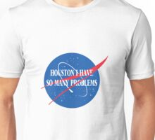 Houston, I Have So Many Problems Unisex T-Shirt