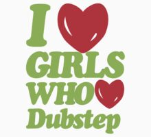 I love girls who love dubstep (neon green) by DropBass