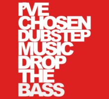 I'VE CHOSEN DUBSTEP  by DropBass