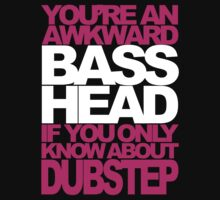 YOU'RE AN AWKWARD BASSHEAD IF YOU ONLY KNOW ABOUT DUBSTEP (SPECIAL EDITION) by DropBass