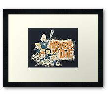 NEVER SAY DIE! Framed Print