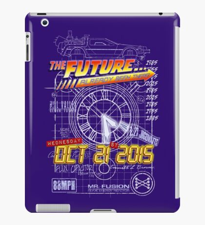 The Future... Already Been There Oct 21st 2015 iPad Case/Skin