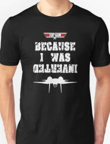 Because I was Inverted T-Shirt