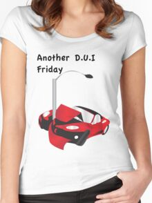 Another DUI Friday Women's Fitted Scoop T-Shirt