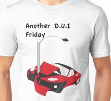 Another DUI Friday Unisex T-Shirt