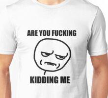 are you fucking kidding meme Unisex T-Shirt
