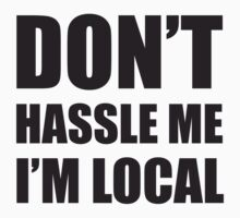 dont hassle me im local by 305movingart