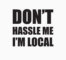 dont hassle me im local Unisex T-Shirt