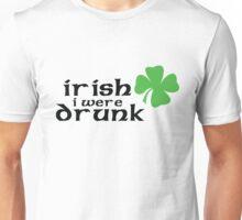 irish i were drunk Unisex T-Shirt