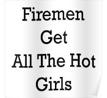 Firemen Get All The Hot Girls Poster
