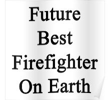Future Best Firefighter On Earth Poster