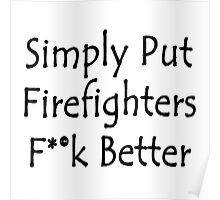 Simply Put Firefighters Fuck Better Poster