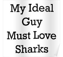 My Ideal Guy Must Love Sharks Poster