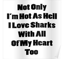 Not Only I'm Hot As Hell I Also Love Sharks With All Of My Heart Poster