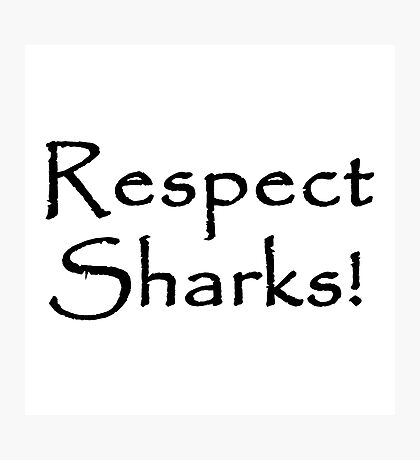 Respect Sharks Photographic Print