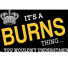 It's A Burns Thing... You Wouldn't Understand - Tshirts Photographic Print