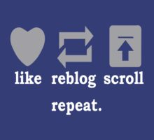 Like, Reblog, Scroll, Repeat. by KidsWithKrayons