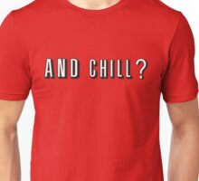 And Chill - Netflix Unisex T-Shirt