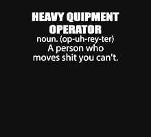 Heavy Equipment Operator - Person Who Moves Shit You Can't T-Shirt