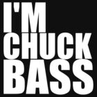I'm Chuck Bass by Yeah Shirts - Black on White by yeahshirts