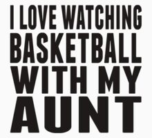 I Love Watching Basketball With My Aunt One Piece - Short Sleeve