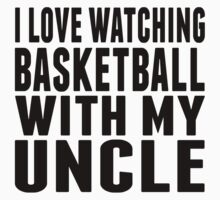 I Love Watching Basketball With My Uncle One Piece - Short Sleeve