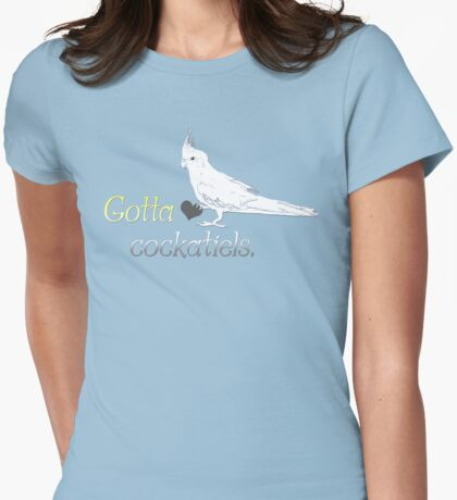 Gotta Love Cockatiels Womens Fitted T-Shirt