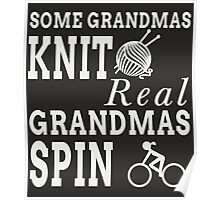 Some Grandmas Knit Real Grandmas Spin Poster