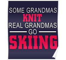 Some Grandmas Knit Real Grandmas Go Skiing Poster