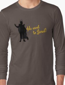 He Went to Jared! Long Sleeve T-Shirt