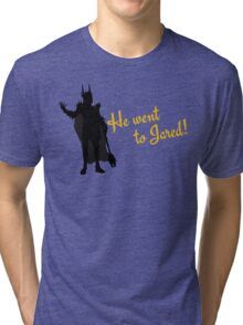 He Went to Jared! Tri-blend T-Shirt