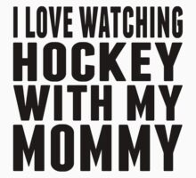 I Love Watching Hockey With My Mommy Kids Tee