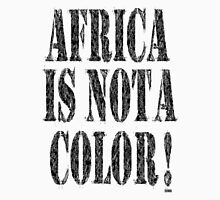 AFRICA IS NOT A COLOR Unisex T-Shirt