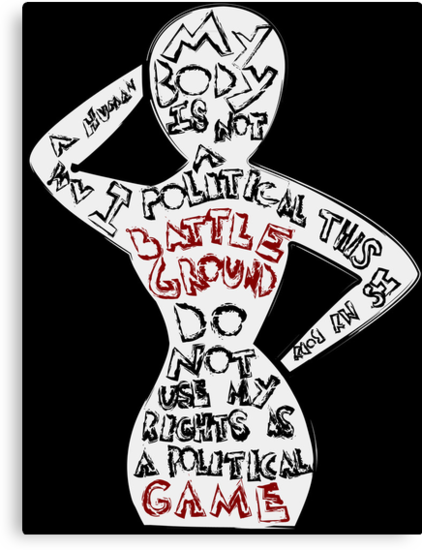 Feminist: My Body is Not a Political Battle Ground by GeekSam311